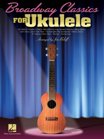 Broadway Classics For Ukulele: 30 Great Show Tunes