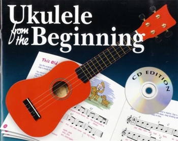 Ukulele From The Beginning: Book 1: Ukulele: Tutor Book & Cd