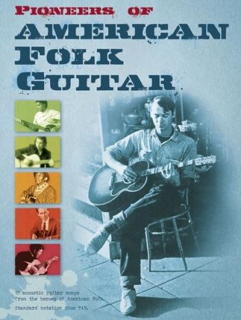 Pioneers Of American Folk Guitar: 12 Acoustic Guitar Songs: Guitar Tab