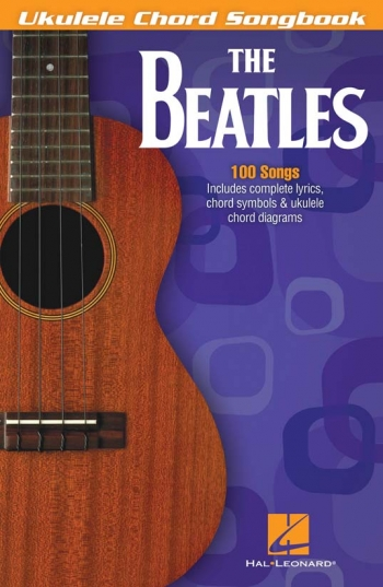 Ukulele Chord Songbook: The Beatles: 100 Songs: Lyrics And Chords