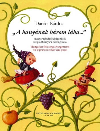 Bardos Tamas: A Banyanak Harom Laba... Hungariain Folk Songs  For Soprano Recorder: Descant Recorder