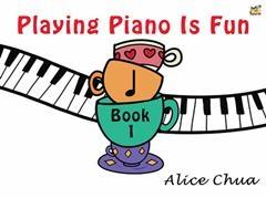 Playing Piano Is Fun: Book 1 (Chua)