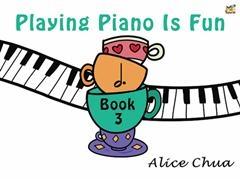 Playing Piano Is Fun: Book 3 (Chua)