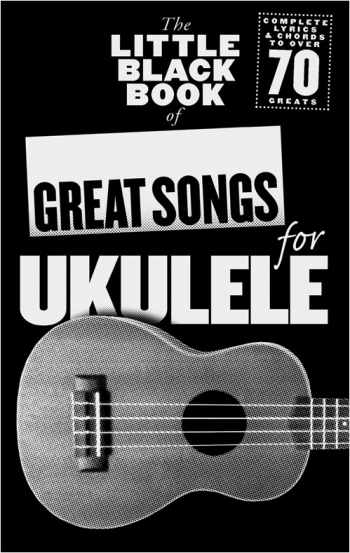 Little Black Book Of Great Songs: Ukulele