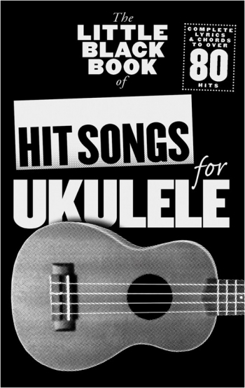 Little Black Book Of Hit Songs: Ukulele