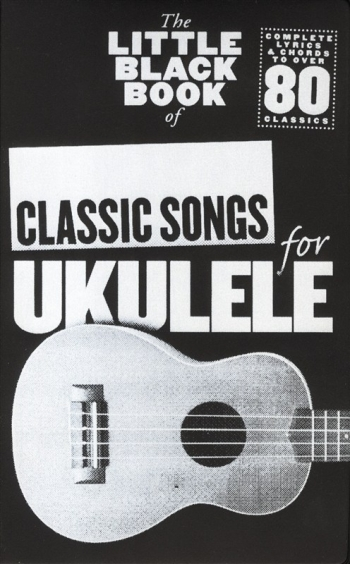 Little Black Book Of Classic Songs: Ukulele: Lyrics & Chords