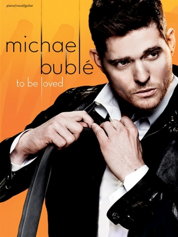 Michael Buble: To Be Loved: Piano Vocal & Guitar