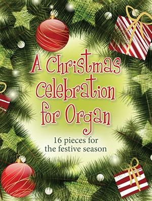 Christmas Celebration: 16 Festive Pieces: Organ (Mayhew)