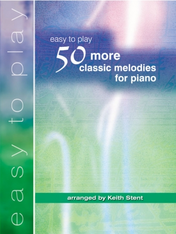 Easy To Play 50 More Classic Melodies For Piano: Easy