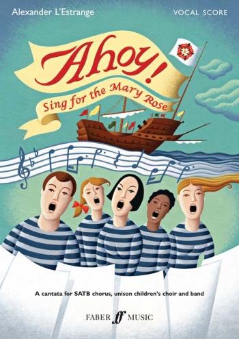 Ahoy: Sing For The Mary Rose: Cantata SATB Chorus. Unison Children Choir (E Estrange)