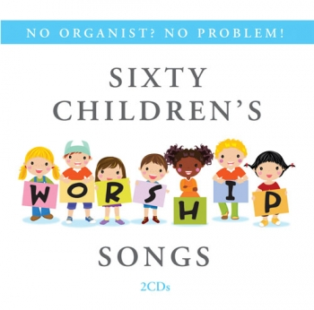 Sixty Childrens Worship Songs: 2CDs (No Organist No Problem)
