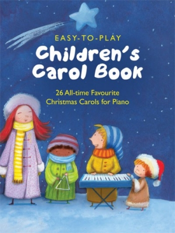 Easy-to-play Childrens Carol Book: 26 All Time Favourites For Piano