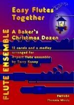 Easy Flutes Together: A Bakers Christmas Dozen: 12 Carols For 4 Part Ensemble (Kenny)