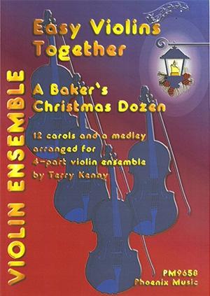 Easy Violins Together: A Bakers Christmas Dozen: 12 Carols For 4 Part Ensemble (Kenny)