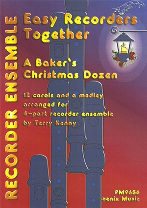 Easy Recorders Together: A Bakers Christmas Dozen: 12 Carols For 4 Part Ensemble (Kenny)