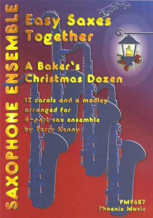 Easy Saxes Together: A Bakers Christmas Dozen: 12 Carols For 4 Part Ensemble (Kenny)