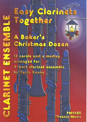 Easy Clarinets Together: A Bakers Christmas Dozen: 12 Carols For 4 Part Ensemble (Kenny)