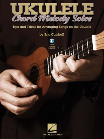 Ukulele Chord Melody Solos: Tips And Tricks For Arranging Songs For The Ukulele