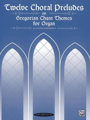 Twelve Choral Preludes On Gregorian Chant Themes  Organ