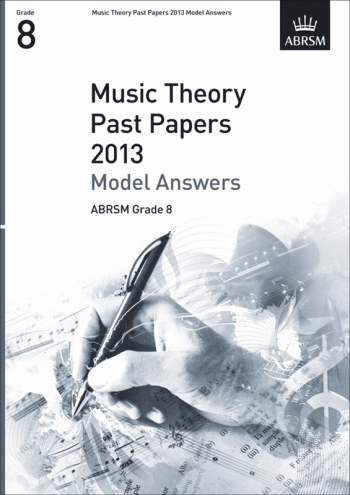 ABRSM: Music Theory Past Papers 2013 Model Answers Grade 8