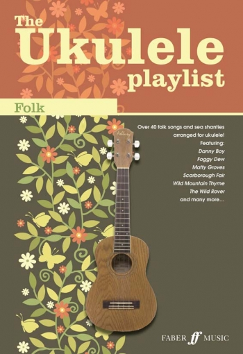 Ukulele Playlist: Folk: 47 Folk Songs And Sea Shanties Arranged For Ukulele