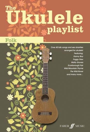 Ukulele Playlist: Folk: 47 Folk Songs And Sea Shanties Arranged For Ukulele