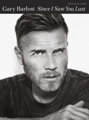 Gary Barlow: Since I Saw You Last: Piano Vocal Guitar