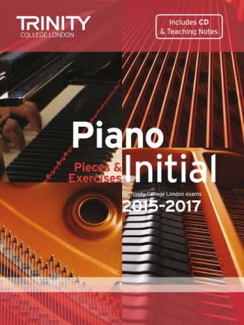 Trinity College London Piano Examination Pieces & Exercises Piano Grade Intial: 2015-2017  Book & CD