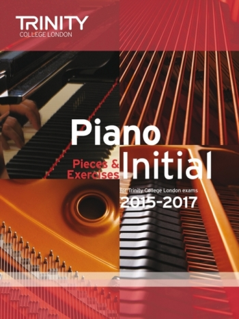 Trinity College London Piano Examination Pieces & Exercises Piano Grade Initial: 2015-2017