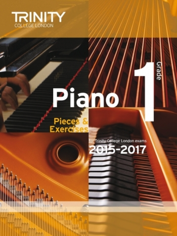 Trinity College London Piano Examination Pieces & Exercises Piano Grade 1: 2015-2017