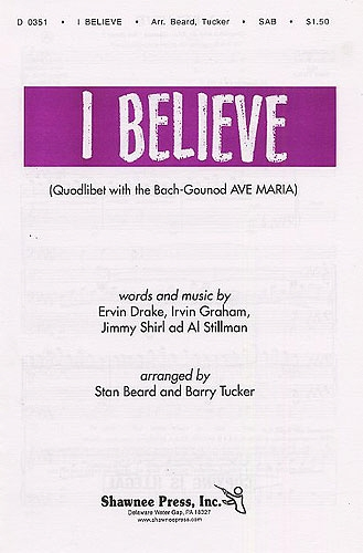 I Believe (Quodlibet With Bach-Gounod 'Ave Maria')- SAB