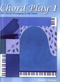 Chord Play: The Art Of Arranging At The Piano: Book 1: Piano