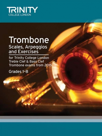 Trinity College London Trombone Scales & Exercises Treble & Bass Clef: From 2015 (Trinity College)