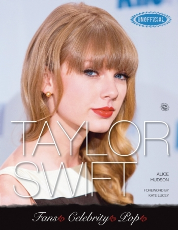 Taylor Swift An Unofficial Biography