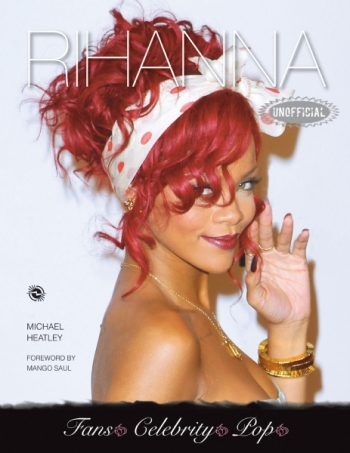Rihanna An Unofficial Biography