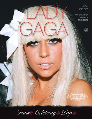 Lady Gaga An Unofficial Biography