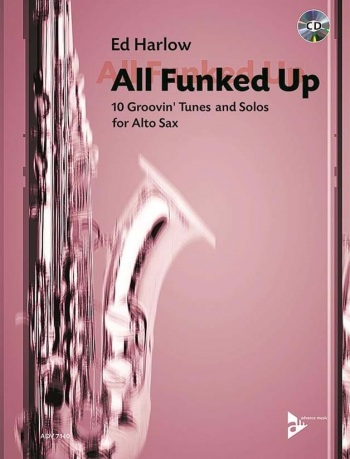All Funked Up: 10 Groovin' Tunes And Solos For Alto Saxophone: Book & Cd