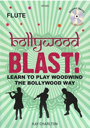 Bollywood Blast: Learn To Play Woodwind The Bollywood Way: Flute: Book & Cd