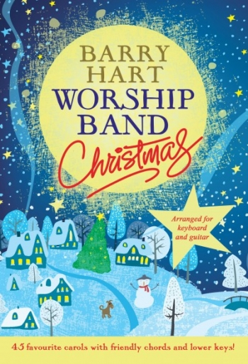 Worship Band Christmas: 45 Favourite Carols With Friendly Chords And Lower Keys