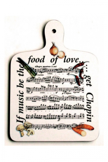 Chopping Board:  If Music Be The Food Of Love  Get Chopin