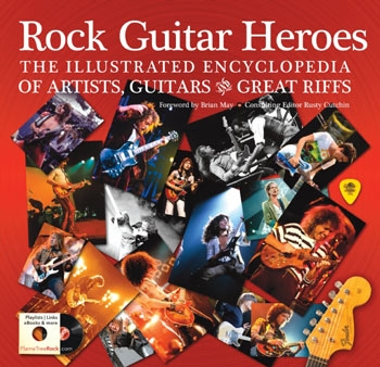 Rock Guitar Heros The Illustrated Encyclopedia Of Artists Guitars & Great Riffs