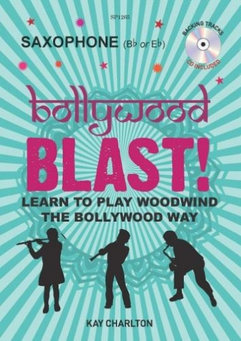 Bollywood Blast: Learn To Play Woodwind The Bollywood Way: Alto Saxophone: Book & Cd