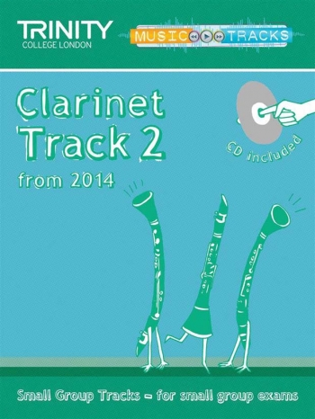 Trinity Music Tracks: Clarinet Track 2 From 2014: Small Group Tracks  Book & Cd