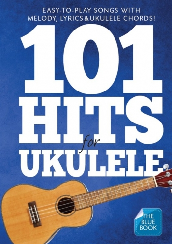 101 Hits For Ukulele (Blue Book) Melody Line Lyrics & Chords