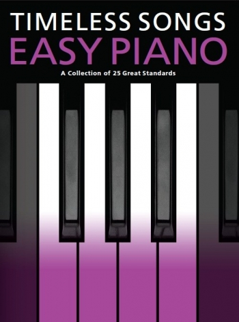 Timeless Songs For Easy Piano: 25 Standards
