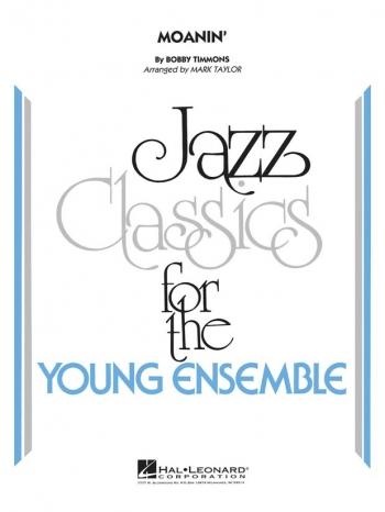 Young Jazz Classics: Moanin: Jazz Ensemble Score & Parts