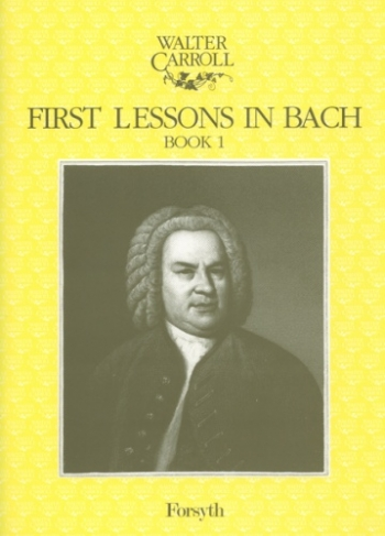 First Lessons In Bach: Book 1: Piano (Walter Carroll)