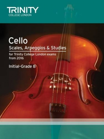 Trinity Cello Scales, Arpeggios & Studies Initial–Grade 8 From 2016