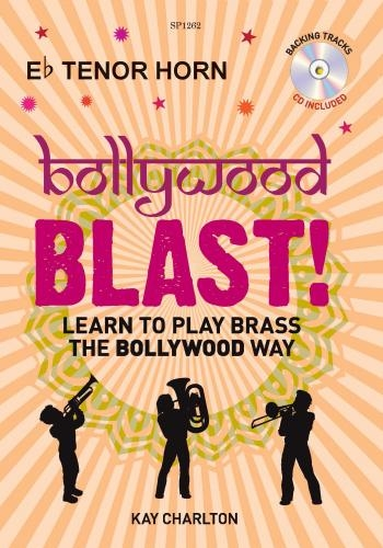 Bollywood Blast: Learn To Play Brass The Bollywood Way: Tenor Horn: Book & Cd (Charlton)