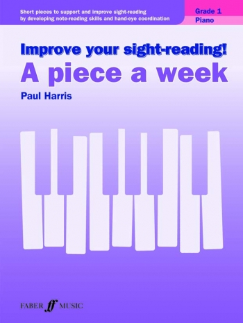 Improve Your Sight-Reading A Piece A Week. Piano Grade 1 (Paul Harris)